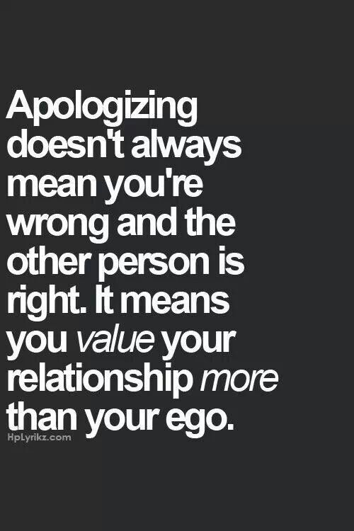 This has been a hard lesson. It takes two. I have found I'm often harder on the one I love when I'm down myself. I have fixed this in my life. I can admit I'm wrong. I value my relationship more than my personal ego.