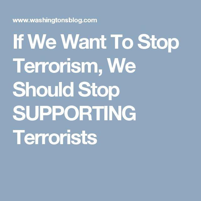 If We Want To Stop Terrorism, We Should Stop SUPPORTING Terrorists
