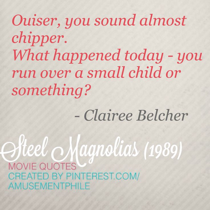 You sound almost chipper ~ Steel Magnolias (1989) ~ Movie Quotes #amusementphile