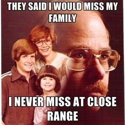 Vengeance Dad Meme...hahaha omg so messed up
