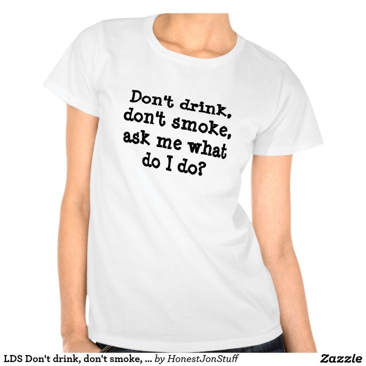 LDS Don't drink, don't smoke, t-shirt