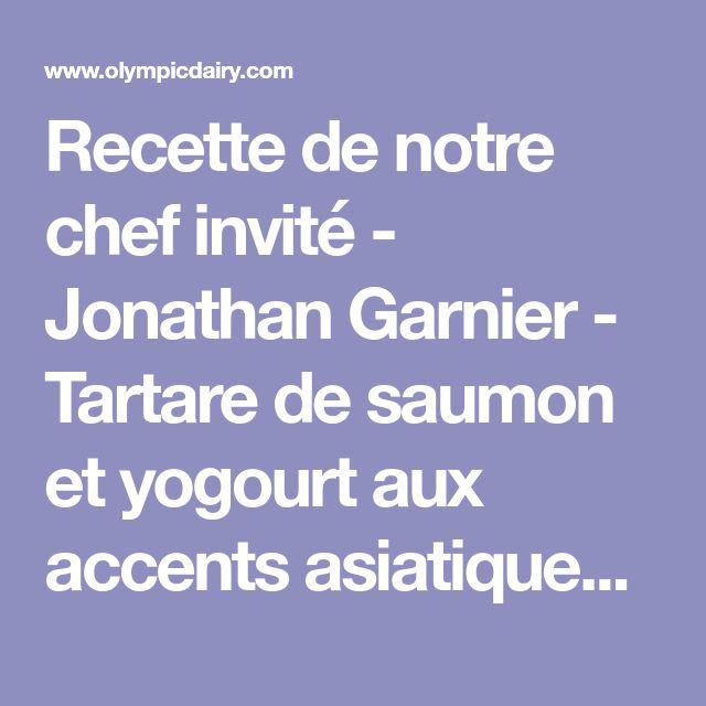 Recette de notre chef invité - Jonathan Garnier - Tartare de saumon et yogourt aux accents asiatiques | Olympic Dairy