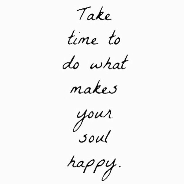 Take Time To Make Your Own Soul Happy