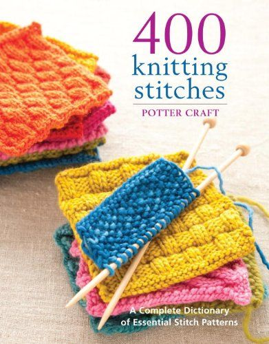 400 Knitting Stitches: A Complete Dictionary of Essential Stitch Patterns - http://knitting-crochet.diysupplies.org/knitting-crochet-notions/400-knitting-stitches-a-complete-dictionary-of-essential-stitch-patterns/