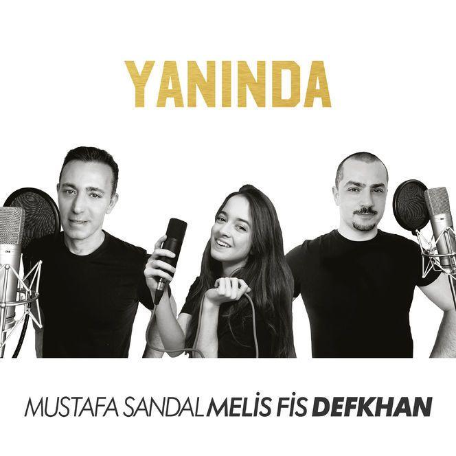 Mustafa Sandal Yaninda Feat Melis Fis Defkhan Sarki Sozleri 2020 Sarkilar Sarki Sozleri Album