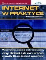 Internet w praktyce / Tobiasz Maliński  Wszystko, czego potrzebujesz, aby dzieci lub wnuki nie mówiły Ci, że jesteś zacofany