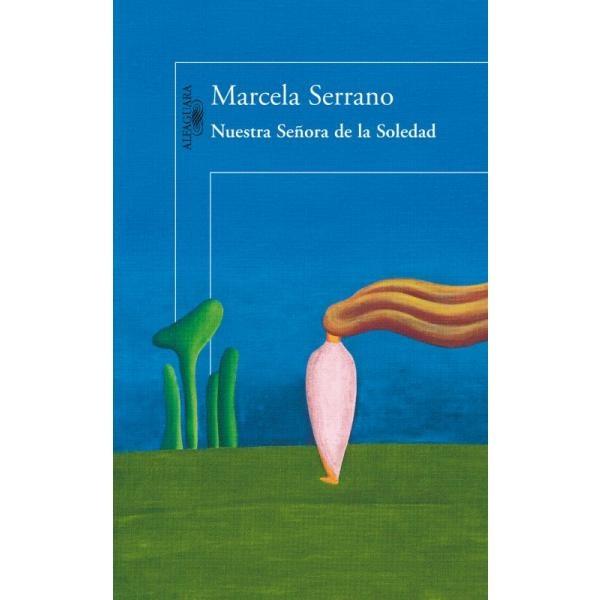 Libro: Nuestra Señora De La Soledad - Marcela Serrano - Alfaguara