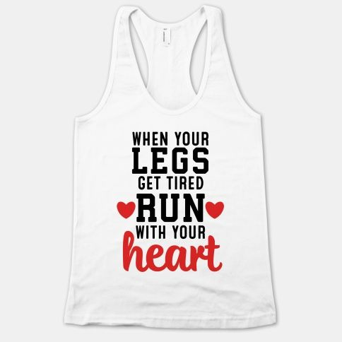 """Health and Fitness are two main things in your life, but the third important ideal would be having a heart and loving that fitness regime (and anything else you're into). If that's so then """"When Your Legs Get Tired Run With Your Heart"""" design is the one for you."""