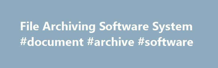 File Archiving Software System #document #archive #software http://currency.nef2.com/file-archiving-software-system-document-archive-software/  # OpenText File System Archiving Take control of your shared file systems OpenText File System Archiving (formerly Livelink ECM – File System Archiving) enables you to conserve space on your file server and store content indefinitely and securely, using the proven strength of OpenText archiving technologies. Automate the capture of shared file…