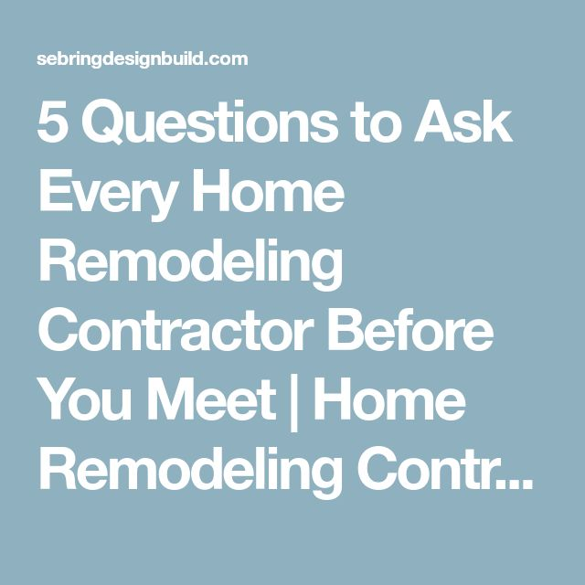 5 Questions to Ask Every Home Remodeling Contractor Before You Meet | Home Remodeling Contractors | Sebring Design Build