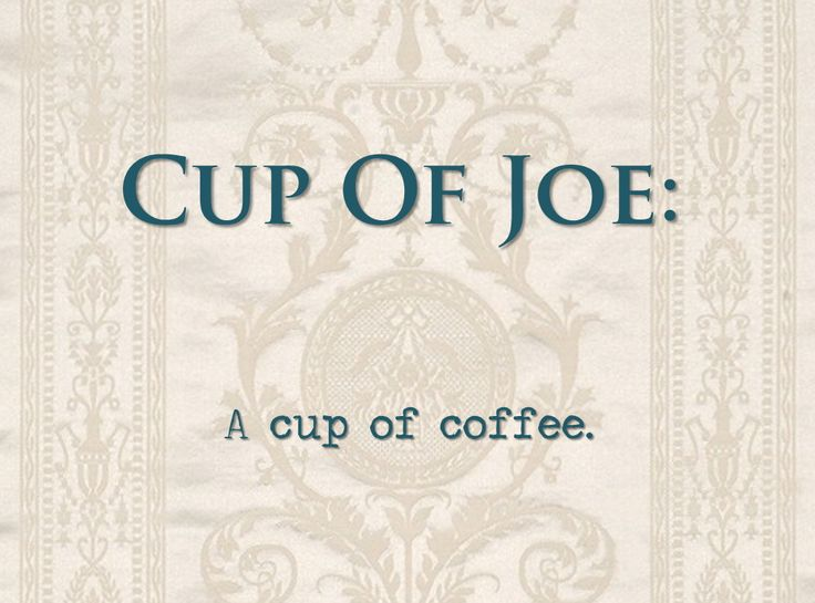 idioms: cup of Joe
