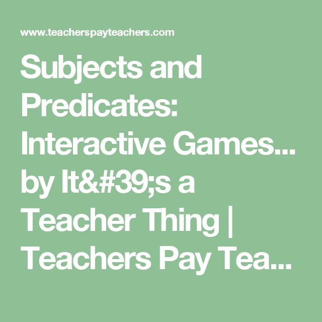 Subjects and Predicates:  Interactive Games... by It's a Teacher Thing | Teachers Pay Teachers