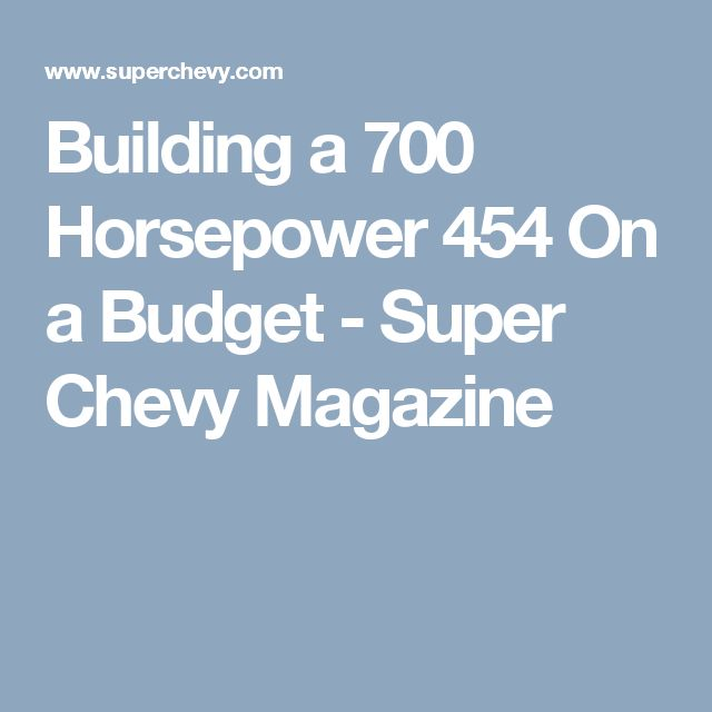 Building a 700 Horsepower 454 On a Budget - Super Chevy Magazine