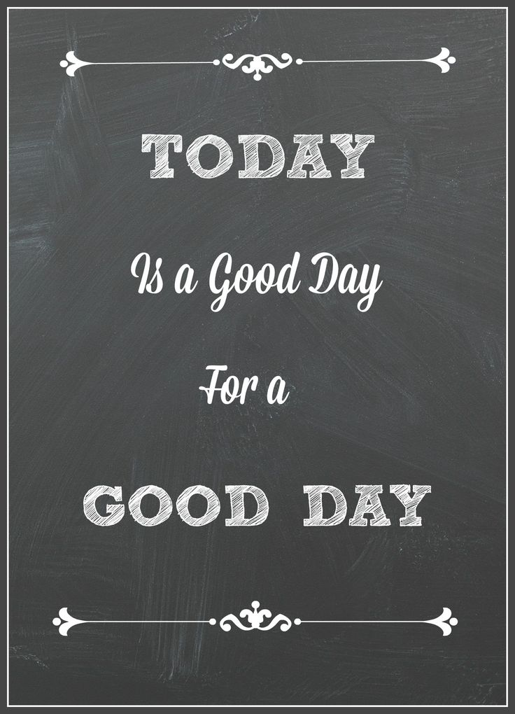 """""""today is a good day for a good day"""" free printable"""