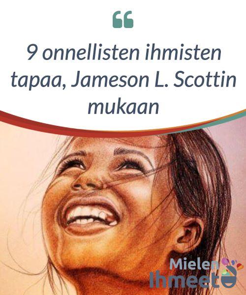 """9 onnellisten ihmisten tapaa, Jameson L. Scottin mukaan.  """"Mitä on #onnellisuus ja miksi haluamme sitä?"""" Tämä #kysymys on yhdestä Jameson L. Scottin kirjoittamasta luvusta kirjassa 9 Habits of Happy People (suom. """"9 onnellisten #ihmisten tapaa"""", teosta ei kuitenkaan ole tiettävästi #suomennettu)."""