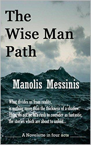 The Wise Man Path by Manolis Messinis, http://www.amazon.com/dp/B00PTAY5GQ/ref=cm_sw_r_pi_dp_8tzOub0AFAAE0
