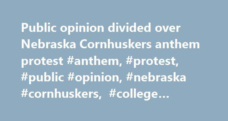 Public opinion divided over Nebraska Cornhuskers anthem protest #anthem, #protest, #public #opinion, #nebraska #cornhuskers, #college #football http://arizona.nef2.com/public-opinion-divided-over-nebraska-cornhuskers-anthem-protest-anthem-protest-public-opinion-nebraska-cornhuskers-college-football/  # Public opinion split over Nebraska anthem protest Brian Bennett ESPN Staff Writer Close ESPN.com Big Ten reporter. Joined ESPN.com in 2008. Graduate of the University of Kentucky. Public…