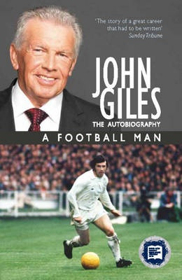 Centre Mid - John Giles a Football Man by John Giles