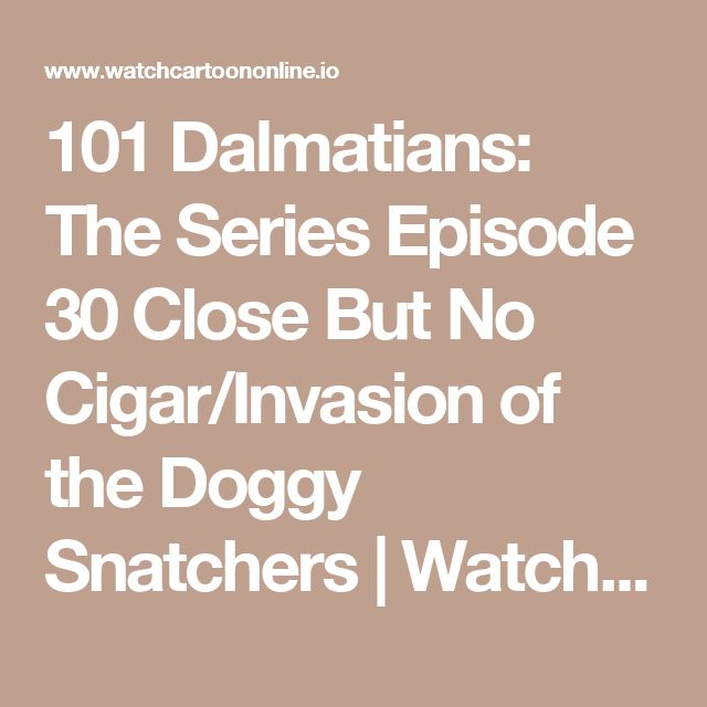 101 Dalmatians: The Series Episode 30 Close But No Cigar/Invasion of the Doggy Snatchers | Watch cartoons online, Watch anime online, English dub anime