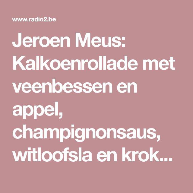 Jeroen Meus: Kalkoenrollade met veenbessen en appel, champignonsaus, witloofsla en kroketten | Radio2