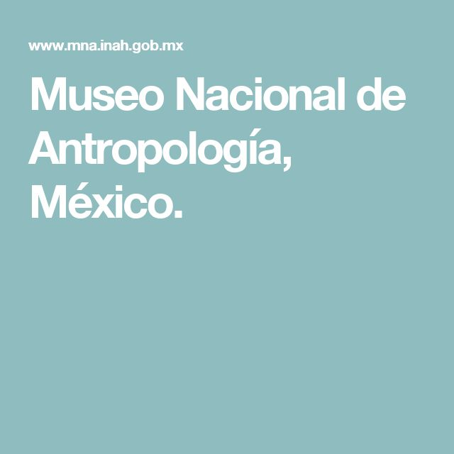 Museo Nacional de Antropología, México.