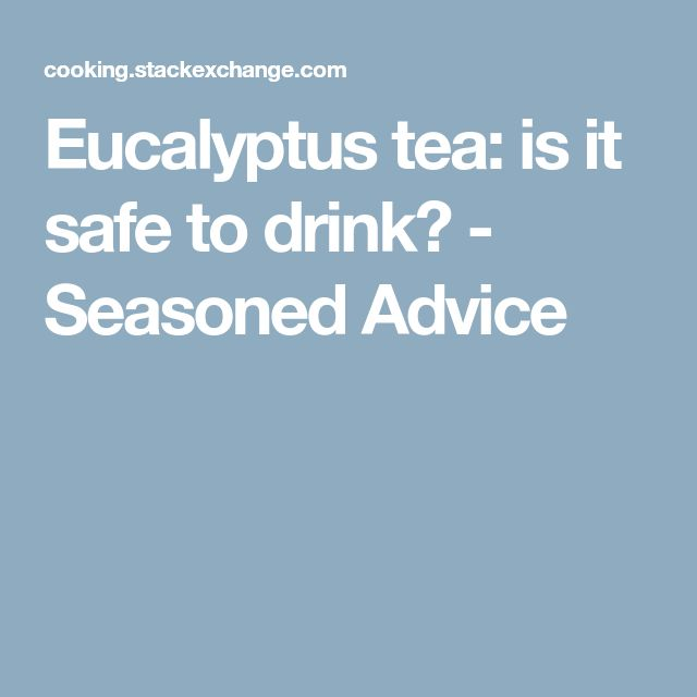 Eucalyptus tea: is it safe to drink? - Seasoned Advice