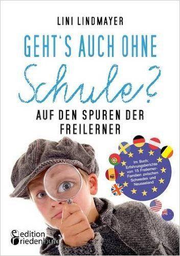 Geht's auch ohne Schule? Auf den Spuren der Freilerner: Im Buch: - Lini Lindmayer - Amazon.de: Bücher
