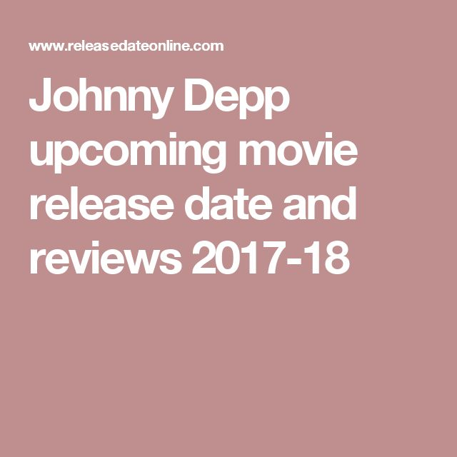 Johnny Depp upcoming movie release date and reviews 2017-18