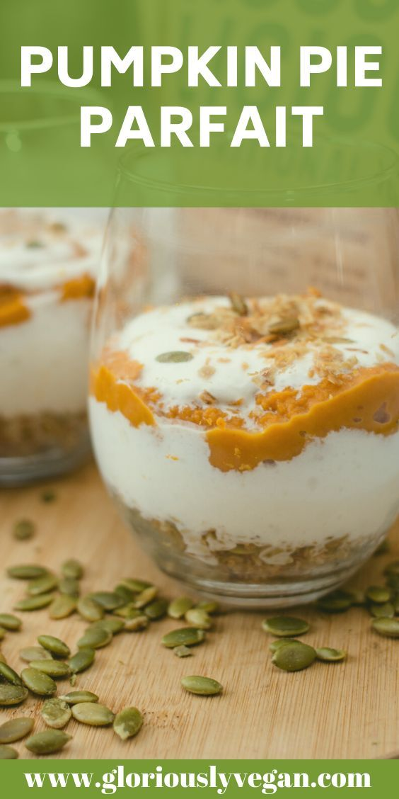 Pumpkin Pie Parfait Gloriously Vegan Plant Based Recipes Nutrition For Your Mind Body Soul Recipe In 2020 Easy Cooking Recipes Vegan Dessert Recipes Recipes