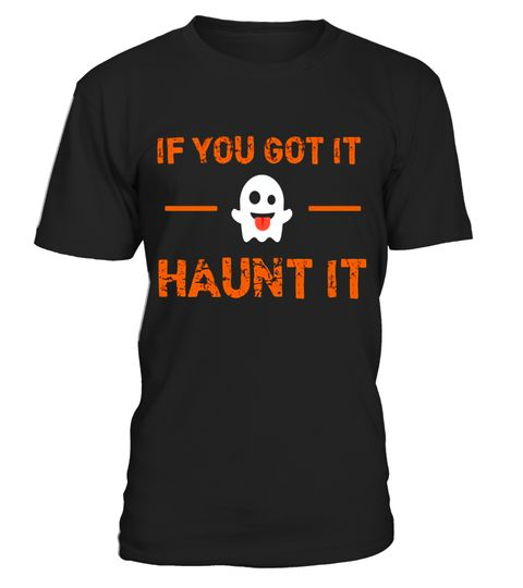 """# If You Got It Haunt It Funny Ghost Halloween Quote T-Shirt .  Special Offer, not available in shops      Comes in a variety of styles and colours      Buy yours now before it is too late!      Secured payment via Visa / Mastercard / Amex / PayPal      How to place an order            Choose the model from the drop-down menu      Click on """"Buy it now""""      Choose the size and the quantity      Add your delivery address and bank details      And that's it!      Tags: Do you love Halloween…"""