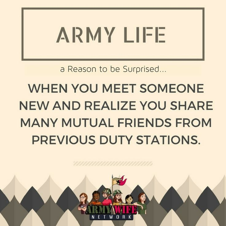 Army Life  a reason to be  surprised...when you meet someone new and realize you share many mutual friends from previous duty stations.