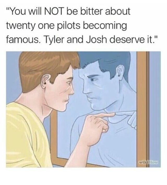 Literally me. I will have a fit if everyone around me is like 'omg I love twenty one pilots' and I will be like you don't even know them