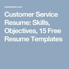 Customer Service Resume: Skills, Objectives, 15 Free Resume Templates