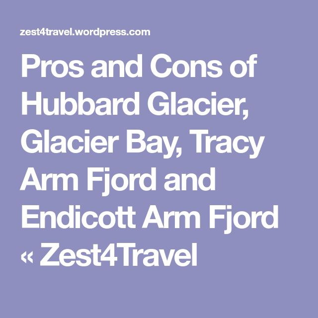 Pros and Cons of Hubbard Glacier, Glacier Bay, Tracy Arm Fjord and Endicott Arm Fjord « Zest4Travel