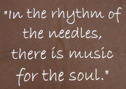 :) In the rhythm of the needles, there is music for the soul. To me, this means…