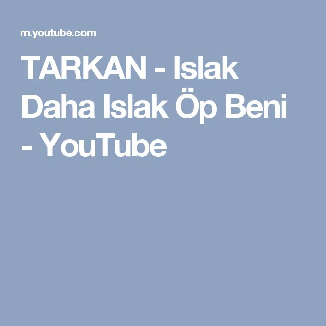 TARKAN - Islak Daha Islak Öp Beni - YouTube