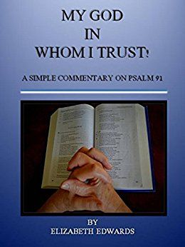 My God In Whom I Trust!: A Simple Commentary on Psalm 91 by [Edwards, Elizabeth]