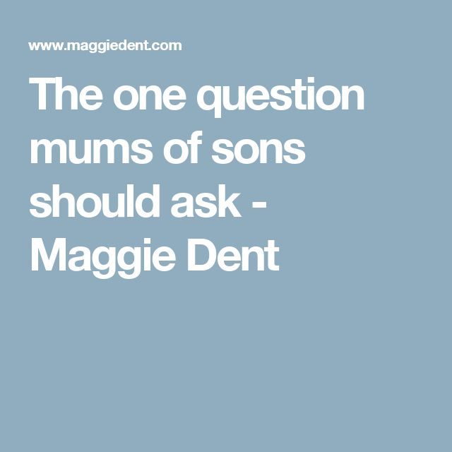 The one question mums of sons should ask - Maggie Dent