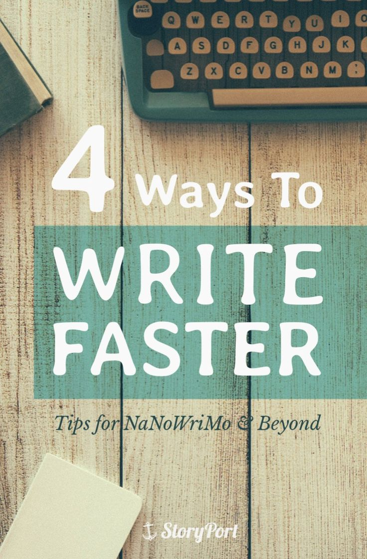 4 Ways to Write Faster: Tips for NaNoWriMo & Beyond