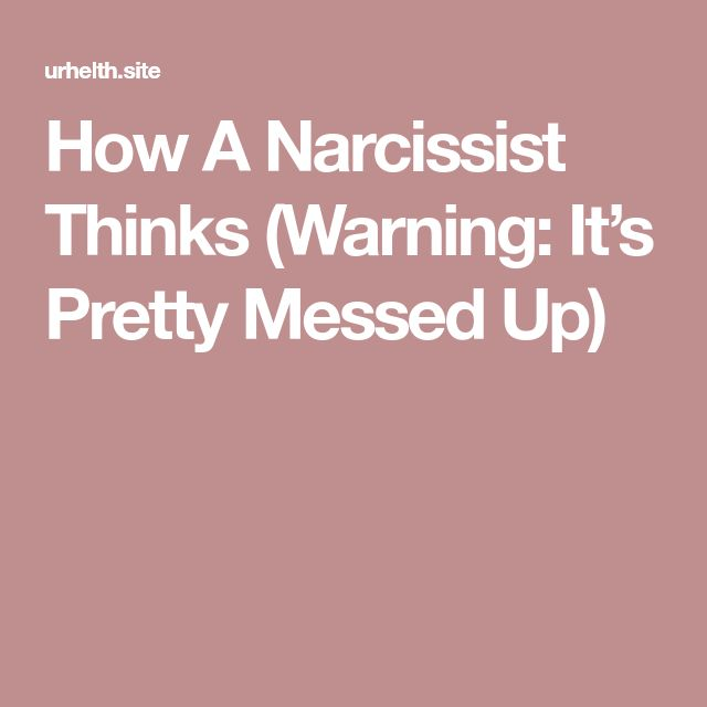 How A Narcissist Thinks (Warning: It's Pretty Messed Up)