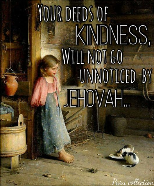 """""""All eyes look hopefully to you; You give them their food..."""" PS. 145:15,16. """"The righteous one takes care of his domestic animals.""""  Prov. 12:10. Please see also: Prov. 3:3; Hosea 6:6; Zech. 7:9."""