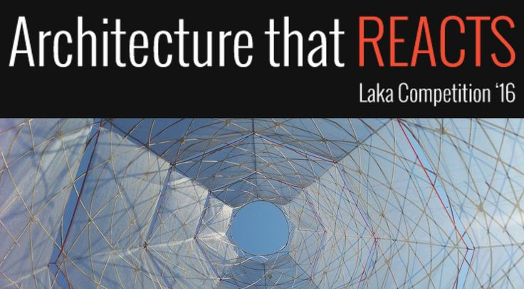 Laka Competition 2016: Architecture that Reacts