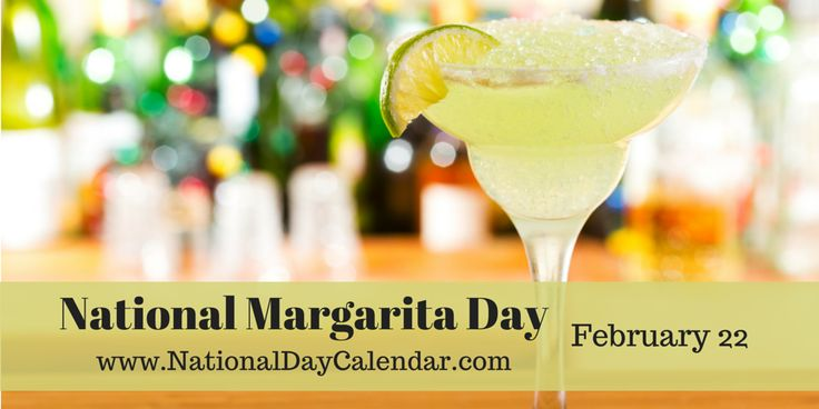 NATIONAL MARGARITA DAY February 22nd annually celebrates one of Americas favorite drinks, the Margarita. Usually served in a salted rim glass and known to be the most common tequila-based cocktail ...