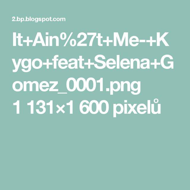 It+Ain%27t+Me-+Kygo+feat+Selena+Gomez_0001.png 1131×1600 pixelů