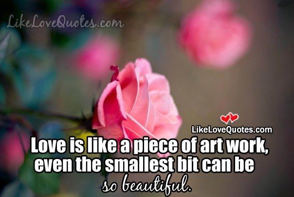 Love is like a piece of art work, even the smallest