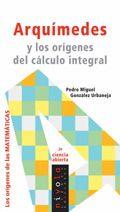 Arquímedes y los orígenes del cálculo integral / Pedro Miguel González Urbaneja. Madrid : Nivola Libros Ediciones, 2008 http://absysnetweb.bbtk.ull.es/cgi-bin/abnetopac01?TITN=504561