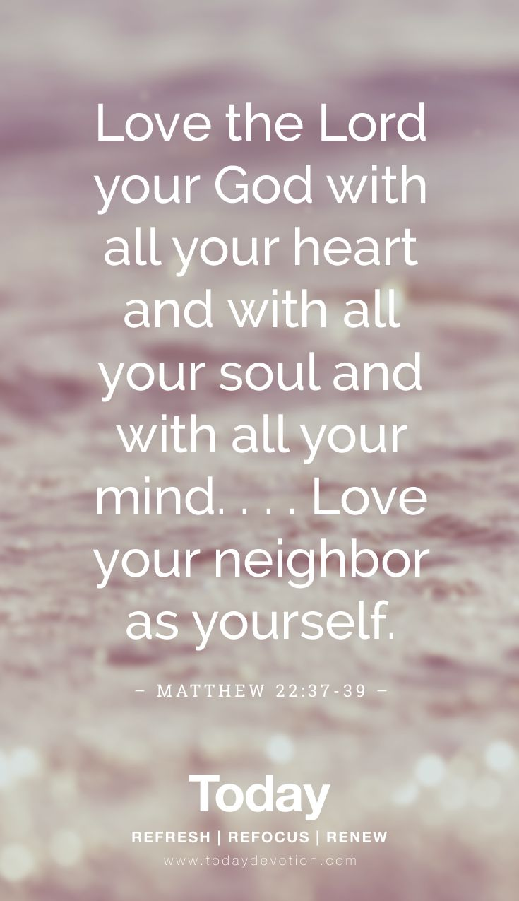 love the lord your god with all your heart and with all your soul and your neighborsmatthew 22 37