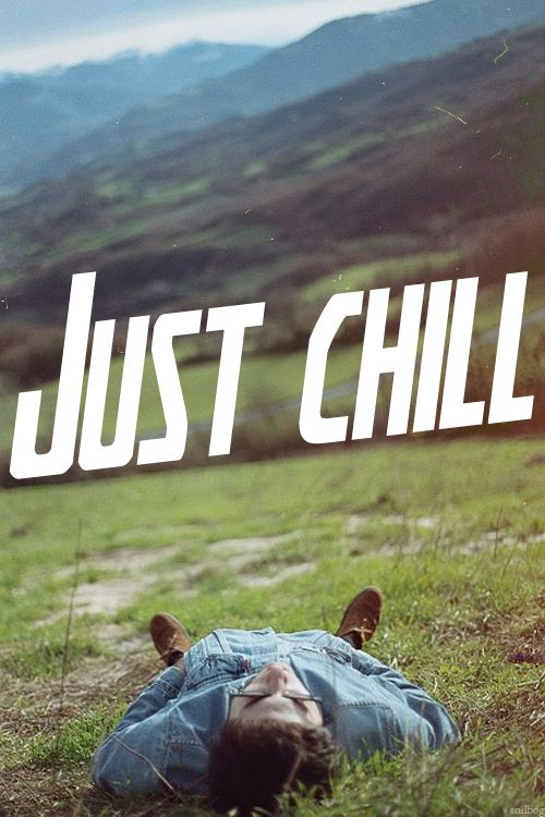Just chill. Quotes Sayings Phrases Inspiration Determination Motivation