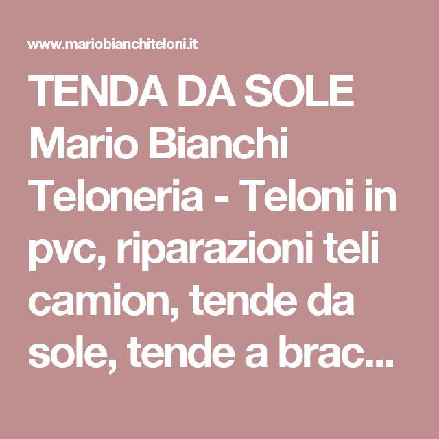TENDA DA SOLE Mario Bianchi Teloneria - Teloni in pvc, riparazioni teli camion, tende da sole, tende a bracci, tende a caduta, tende a rullo,tende doppia spiovenza, pergotende, gazebo