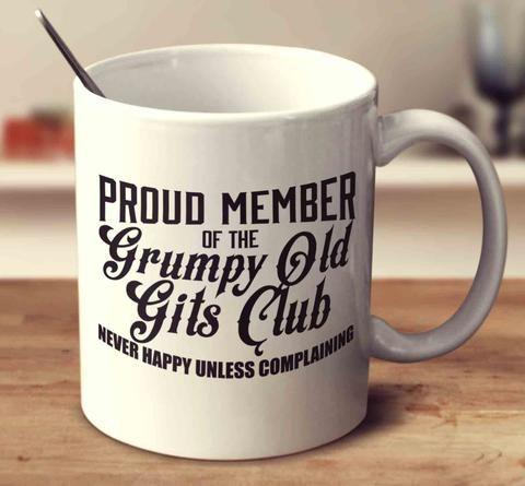 Proud Member of the Grumpy Old Gits Club